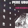 PERE UBU / DUB HOUSING 【LP】 US CHRYSALIS