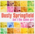 DUSTY SPRINGFIELD / AM I THE SAME GIRL 【CD】 UK SPECTRUM